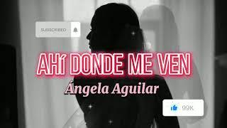 Ahí Donde Me Ven - Ángela Aguilar (Letra)
