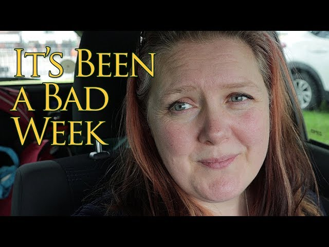 It's Been A Bad Week - Vlog