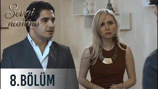 Sevgi naminə (8-ci bölüm)