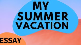 Simple and Short Essay on My Summer Vacation in English
