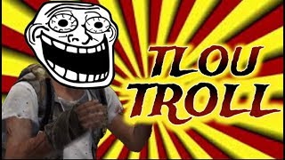 ULTIMATE TROLLING COMPILATION | The Last of Us Funny Moments part 5