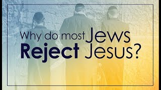 Why Do Most Jews Reject Jesus? - 119 Ministries