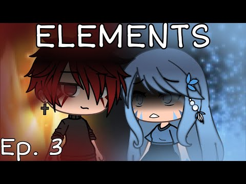 ELEMENTS ~ Ep. 3 | Gacha Life Series