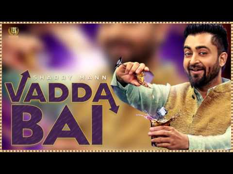 Vadda Bai (Dhol Mix) - Sharry Mann | Latest Punjabi Song 2017 (HD) Vol