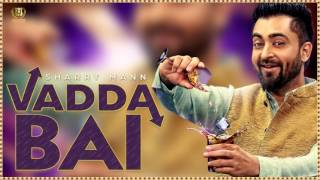 Vadda Bai (Dhol Mix) - Sharry Mann | Latest Punjabi Song 2017 (HD) Vol