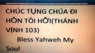 CHÚC TỤNG CHÚA ĐI HỒN TÔI HỠI(THÁNH VỊNH 103)