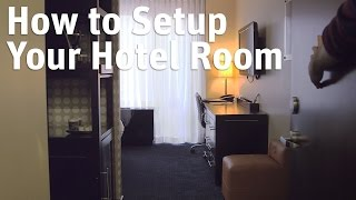 How to Set Up Your Hotel Room