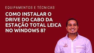 Como instalar o drive do cabo da estação total leica no windows 8