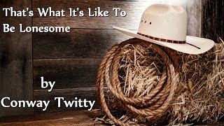 Conway Twitty - Thats What Its Like To Be Lonesome YouTube Videos