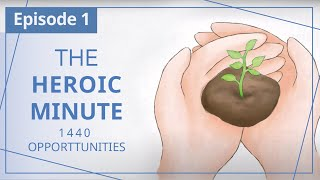 """【Episode 1】The Heroic Minute: 1440 Opportunities -- """"Heaven in Daily Instalments"""""""