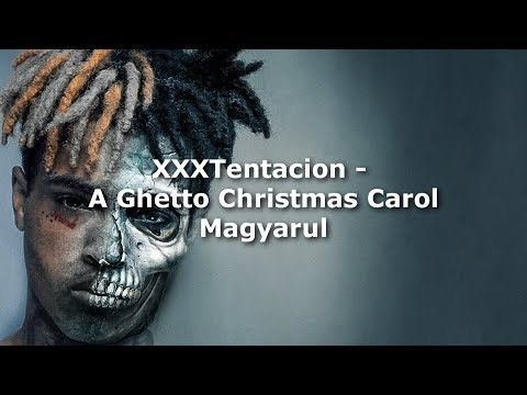 XXXTENTACION - A Ghetto Christmas Carol Magyarul (Magyar Felirat)