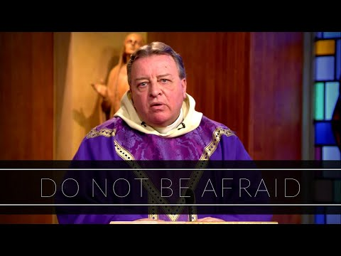 Do Not Be Afraid | Homily: Father David O'Leary