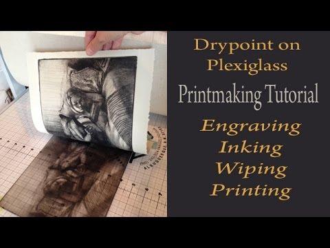 Printmaking Tutorial & Demonstration: Drypoint on Plexiglass - engraving, inking, wiping & printing