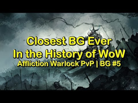 Closest Game in History of BGs - Affliciton Warlock PvP BG 5 | World of Warcraft: Legion (WOW) 7.3