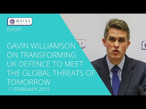 Gavin Williamson on Transforming UK Defence to Meet the Global Threats of Tomorrow