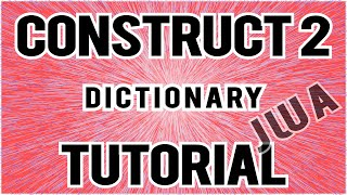 Construct 2: How to store user data in a Dictionary Object | JUUA