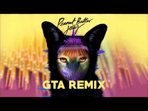 Galantis - Peanut Butter Jelly (GTA remix)