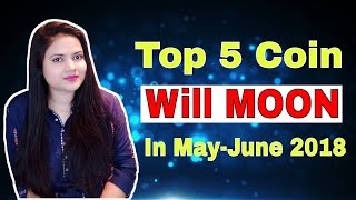 TOP 5 CryptoCurrency that will MOON in May June 2018