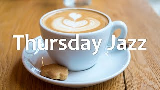 Thursday Jazz - Positive Morning Bossa Nova & Jazz Music for Wake up, Work, Study, Good Mood