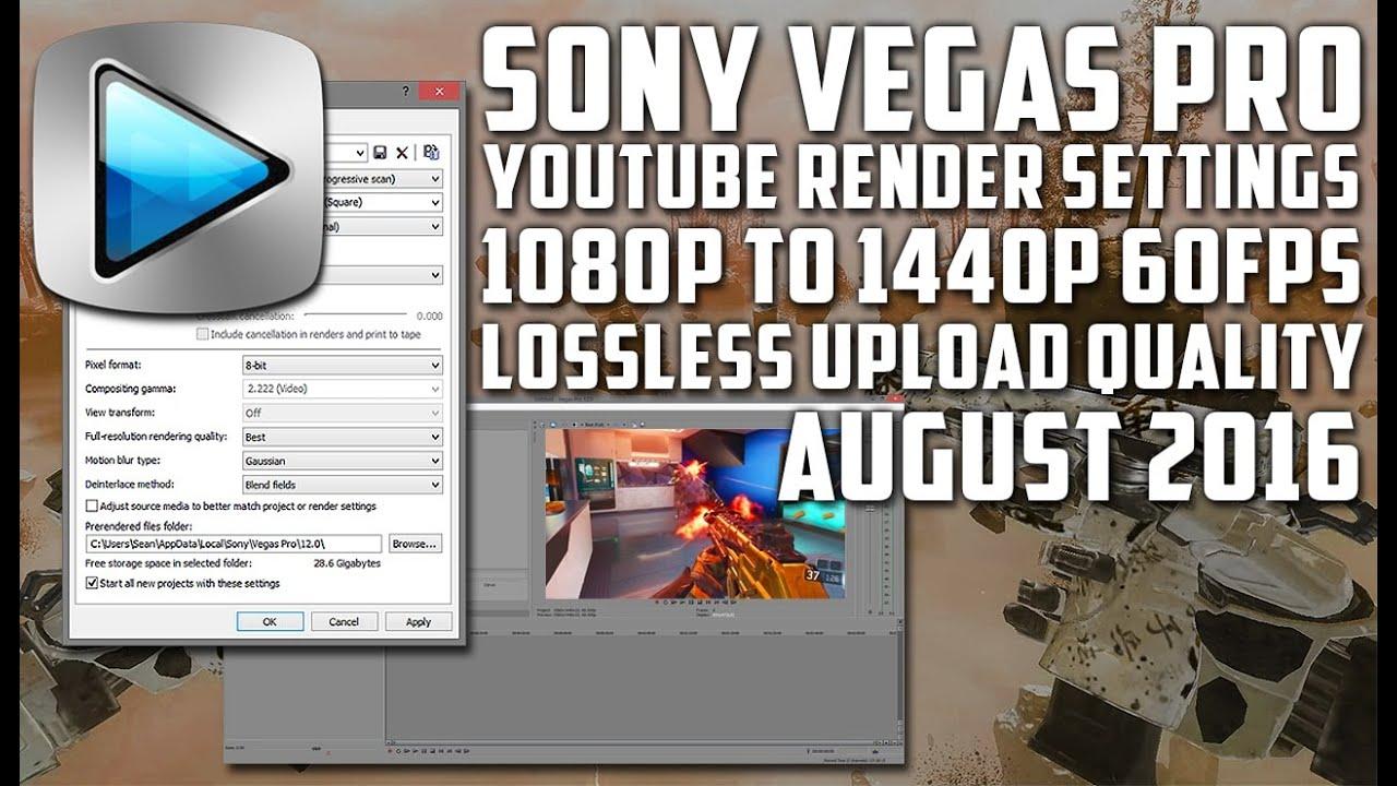 BEST SONY VEGAS RENDER SETTINGS! | Upscaling 1080p 60fps to 1440p! (August  2016)