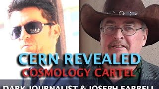 CERN DANGERS REVEALED! PAPERCLIP NAZIS AND COSMOLOGY CARTEL - DR. JOSEPH FARRELL & DARK JOURNALIST