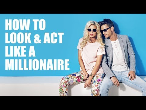 How To Look Like A Millionaire When You Don't Have A Million Dollars