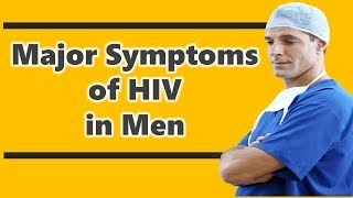 Major symptoms of HIV in Men | Early HIV Symptoms In Men