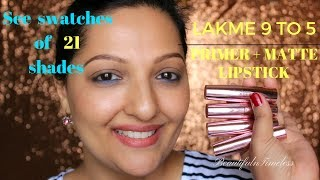 *NEW LAKME 9 TO 5 PRIMER PLUS MATTE LIP COLOR/SWATCHES 21 SHADES & REVIEW