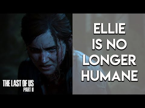 THE LAST OF US 2 - Ellie Is Damaged/Dehumanized (The Last Of Us Part 2 Discussion)
