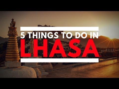5 Things To Do In Lhasa, Tibet