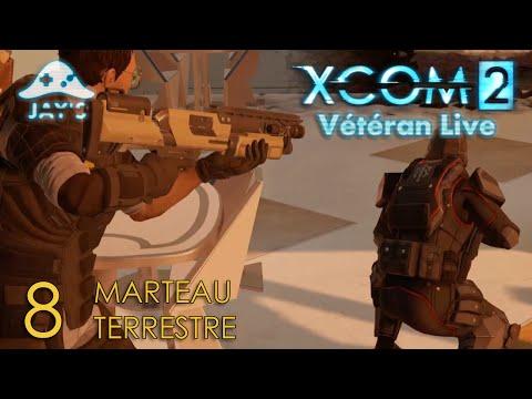 [FR] XCOM2 Live Vétéran : Opération Marteau Terrestre - Episode 8
