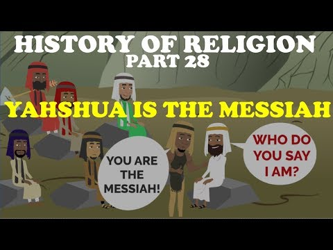 HISTORY OF RELIGION (Part 28): YAHSHUA IS THE MESSIAH