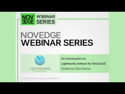 Novedge Webinar #75:  An Introduction to Lightworks Artisan for BricsCAD with Clive Davies