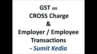 GST on Cross Charge & Employer / Employee Transactions