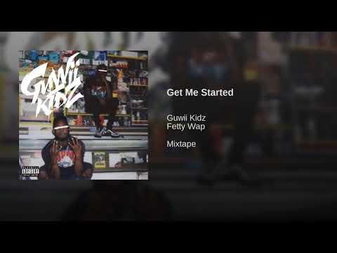 Guwii Kidz Feat. Fetty Wap - Get Me Started (Prod. By Frenzy)