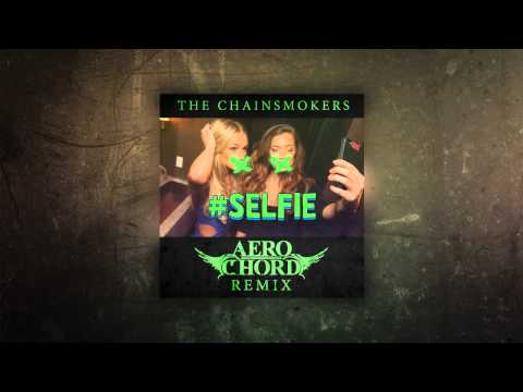 The Chainsmokers - #SELFIE (Aero Chord's Dub Flip)