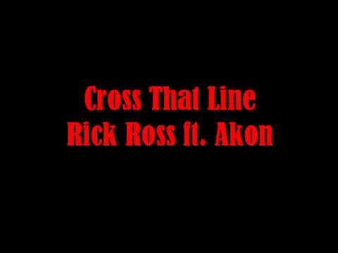 Cross That Line- Rick Ross ft. Akon