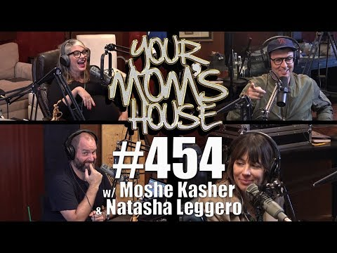Your Mom's House Podcast - Ep. 454 w/ Moshe Kasher & Natasha Leggero