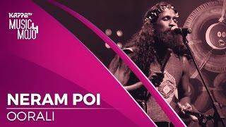 Neram Poi - Oorali - Music Mojo Season 4 - KappaTV