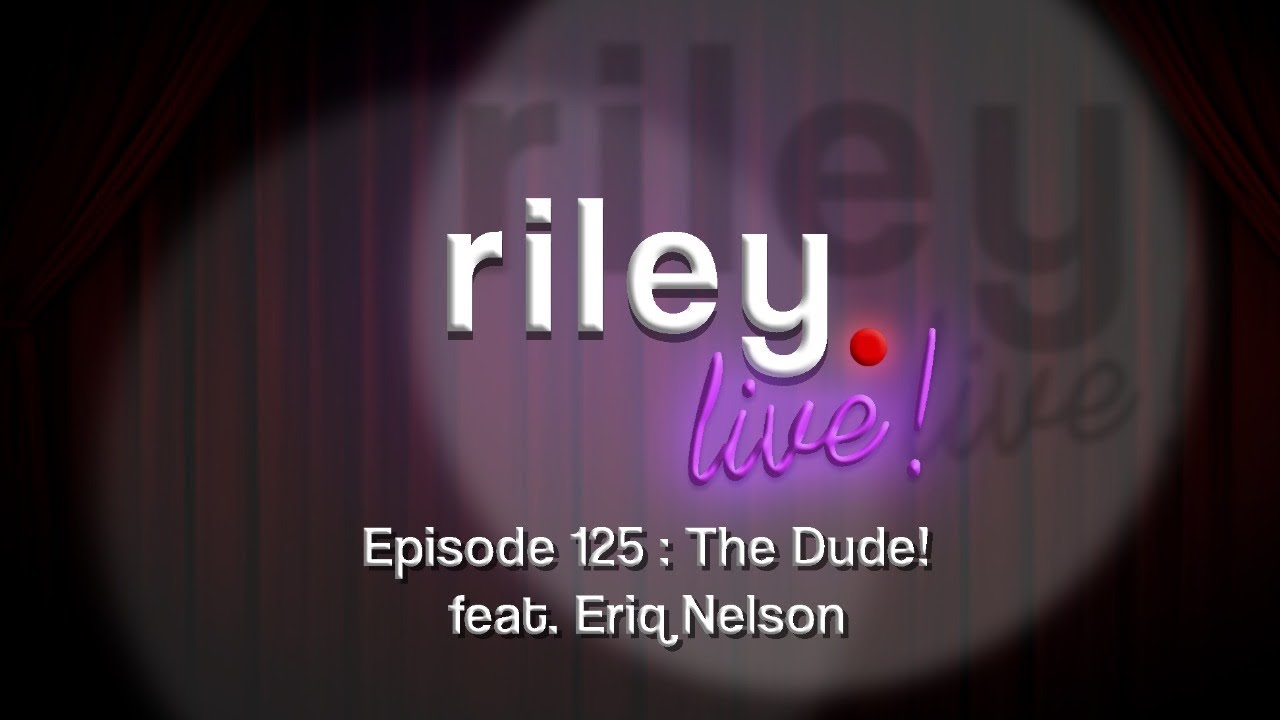 rileyLive! Episode 125: The Dude!