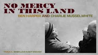 "Ben Harper and Charlie Musselwhite - ""When Love Is Not Enough"" (Full Album Stream)"