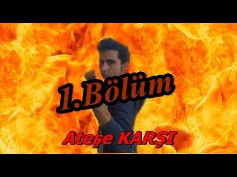 Ateşe KARŞI - 1.BÖLÜM