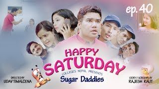Sugar Daddy | Happy Saturday | Ep 40 | Nepali Short Comedy Movie | July 2019 | Colleges Nepal Video