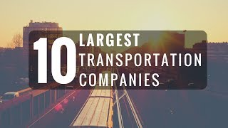 TOP 10 LARGEST TRANSPORTATION COMPANIES