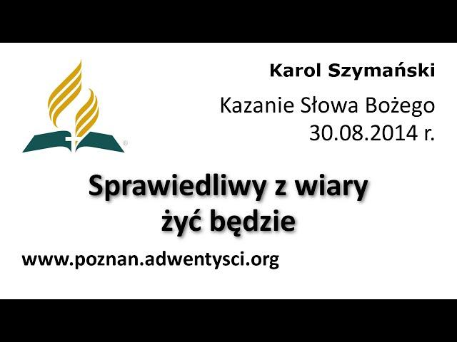 Sprawiedliwy z wiary żyć będzie - Karol Szymański - 2014 08 30