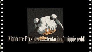 Nightcore-F*ck love (xxxtentacion ft trippie redd)