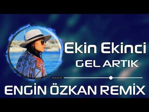 Ekin Ekinci - Gel Artık (Engin Özkan Remix)