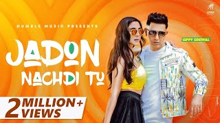 Jadon Nachdi Tu (Official Video) | @Gippy Grewal | Humble Music | New Punjabi Songs 2021