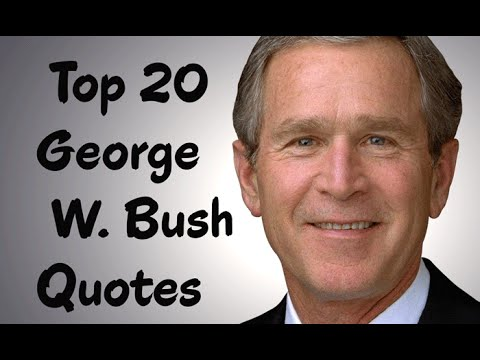 Top 20 George W Bush Quotes The 43rd President Of The