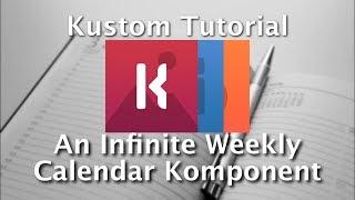 Kustom Tutorial - A Weekly Infinite Calendar Komponent
